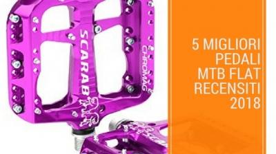 I 5 Migliori pedali MTB Flat recensiti per il 2018